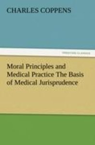 Moral Principles and Medical Practice The Basis of Medical Juris