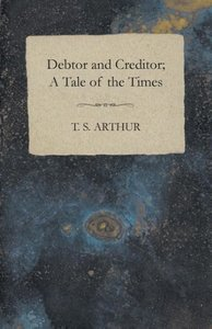 Debtor and Creditor; A Tale of the Times
