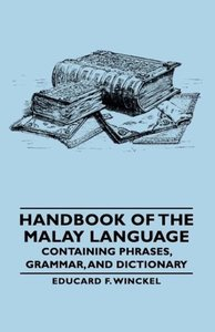 Handbook of the Malay Language - Containing Phrases, Grammar, an