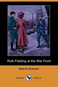 Ruth Fielding at the War Front (Dodo Press)