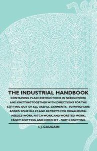 The Industrial Handbook - Containing Plain Instructions in Needl