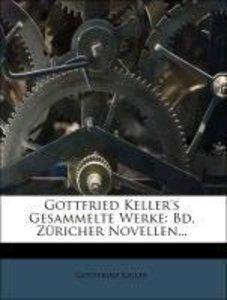 Gottfried Keller's Gesammelte Werke: Bd. Züricher Novellen...