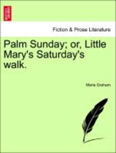 Palm Sunday; or, Little Mary's Saturday's walk.