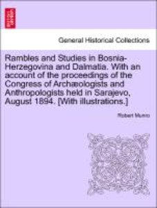 Rambles and Studies in Bosnia-Herzegovina and Dalmatia. With an