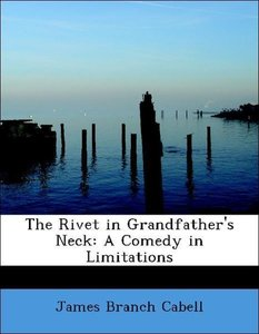The Rivet in Grandfather's Neck: A Comedy in Limitations