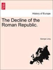 The Decline of the Roman Republic. Vol. I.