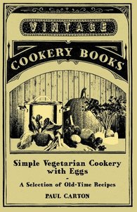 Simple Vegetarian Cookery with Eggs - A Selection of Old-Time Re