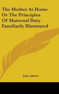 The Mother At Home Or The Principles Of Maternal Duty Familiarly