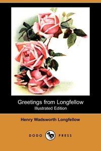 Greetings from Longfellow (Illustrated Edition) (Dodo Press)