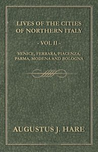 Cities of Northern Italy - Vol. II: Venice, Ferrara, Piacenza, P