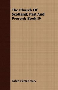 The Church Of Scotland; Past And Present; Book IV