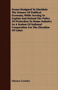 Essays Designed to Elucidate the Science of Political Economy, W
