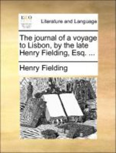 The journal of a voyage to Lisbon, by the late Henry Fielding, E