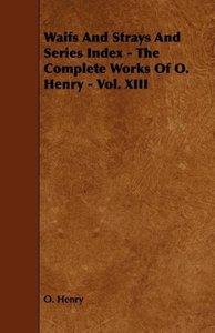 Waifs and Strays and Series Index - The Complete Works of O. Hen