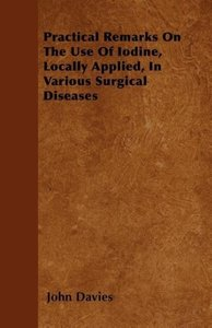 Practical Remarks On The Use Of Iodine, Locally Applied, In Vari