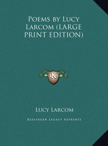 Poems by Lucy Larcom (LARGE PRINT EDITION)