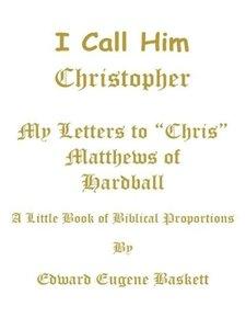 I Call Him Christopher - My Letters to Chris Matthews of Hardbal
