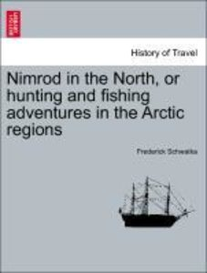 Nimrod in the North, or hunting and fishing adventures in the Ar