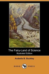 The Fairy-Land of Science (Illustrated Edition) (Dodo Press)