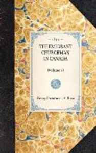 THE EMIGRANT CHURCHMAN IN CANADA~(Volume 1)