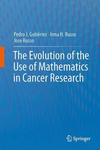The Evolution of the Use of Mathematics in Cancer Research