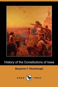 History of the Constitutions of Iowa (Dodo Press)