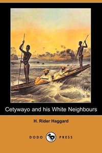 Cetywayo and His White Neighbours; Or, Remarks on Recent Events