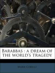 Barabbas : a dream of the world's tragedy