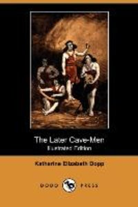 The Later Cave-Men (Illustrated Edition) (Dodo Press)
