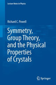 Symmetry, Group Theory, and the Physical Properties of Crystals
