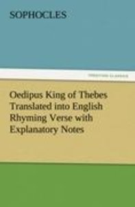 Oedipus King of Thebes Translated into English Rhyming Verse wit