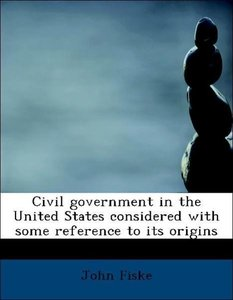 Civil government in the United States considered with some refer