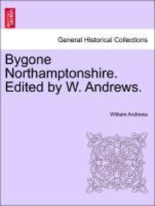Bygone Northamptonshire. Edited by W. Andrews.