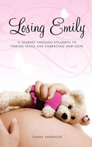 Losing Emily: A Journey Through Stillbirth to Finding Peace and