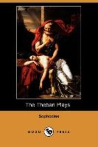 The Theban Plays (Also Known as the Oedipus Trilogy) (Dodo Press