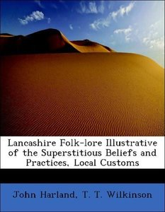Lancashire Folk-lore Illustrative of the Superstitious Beliefs a