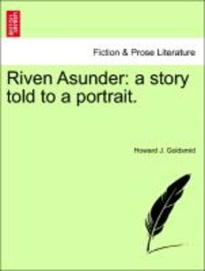Riven Asunder: a story told to a portrait.