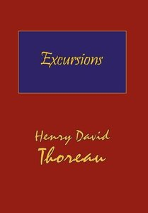 Thoreau's Excursions with a Biographical 'Sketch' by Ralph Waldo