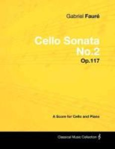 Gabriel Fauré - Cello Sonata No.2 - Op.117 - A Score for Cello a