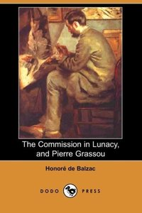 The Commission in Lunacy, and Pierre Grassou (Dodo Press)