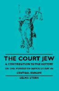 The Court Jew - A Contribution to the History of the Period of A