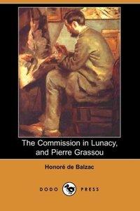 The Commission in Lunacy, and Pierre Grassou (Dodo Press)
