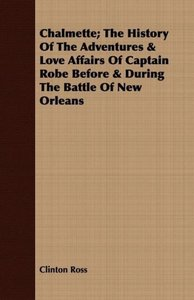 Chalmette; The History Of The Adventures & Love Affairs Of Capta