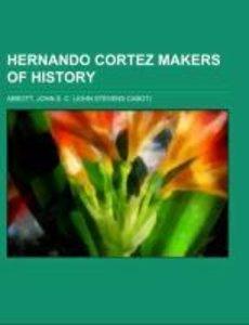 Hernando Cortez Makers of History