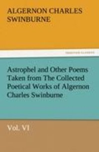 Astrophel and Other Poems Taken from The Collected Poetical Work