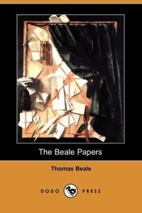 The Beale Papers, Containing Authentic Statements Regarding the