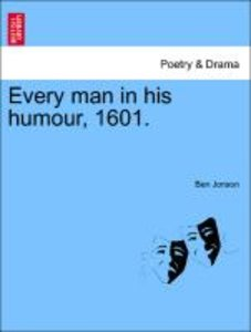 Every man in his humour, 1601.