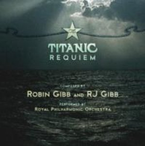Titanic Requiem,The(Composed By Robin Gibb&RJ Gibb