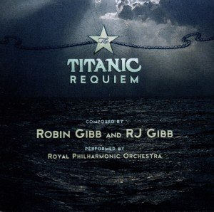 Titanic Requiem,The(Composed By Robin Gibb&RJ Gibb