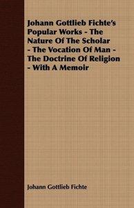 Johann Gottlieb Fichte's Popular Works - The Nature of the Schol